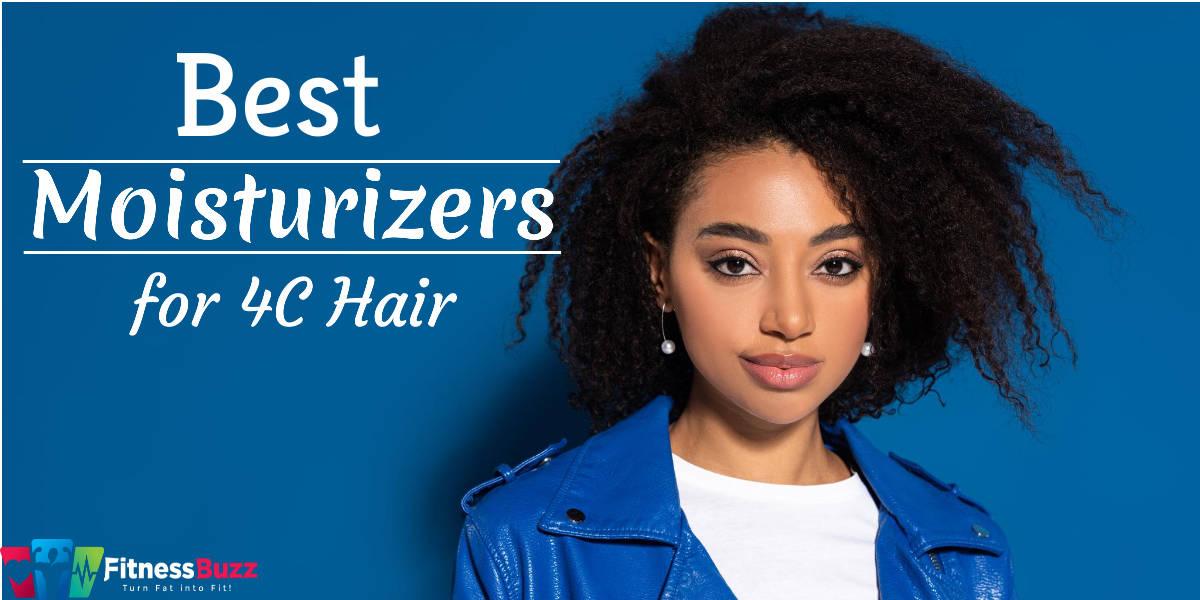 Best Moisturizers for 4C Hair