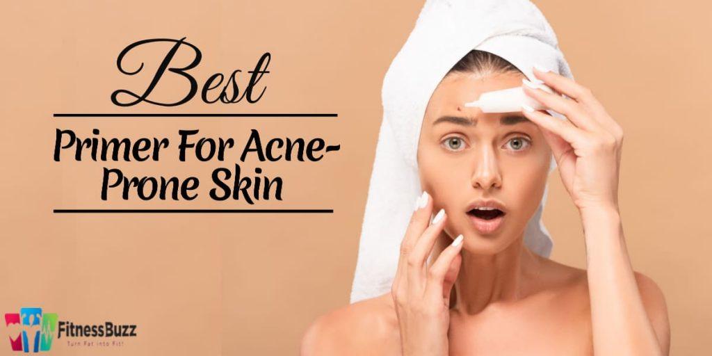 10 Best Primer For Acne-Prone Skin.